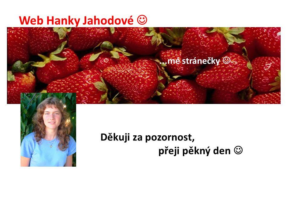 Web Hanky Jahodové...mé stránečky Děkuji za pozornost, přeji pěkný den
