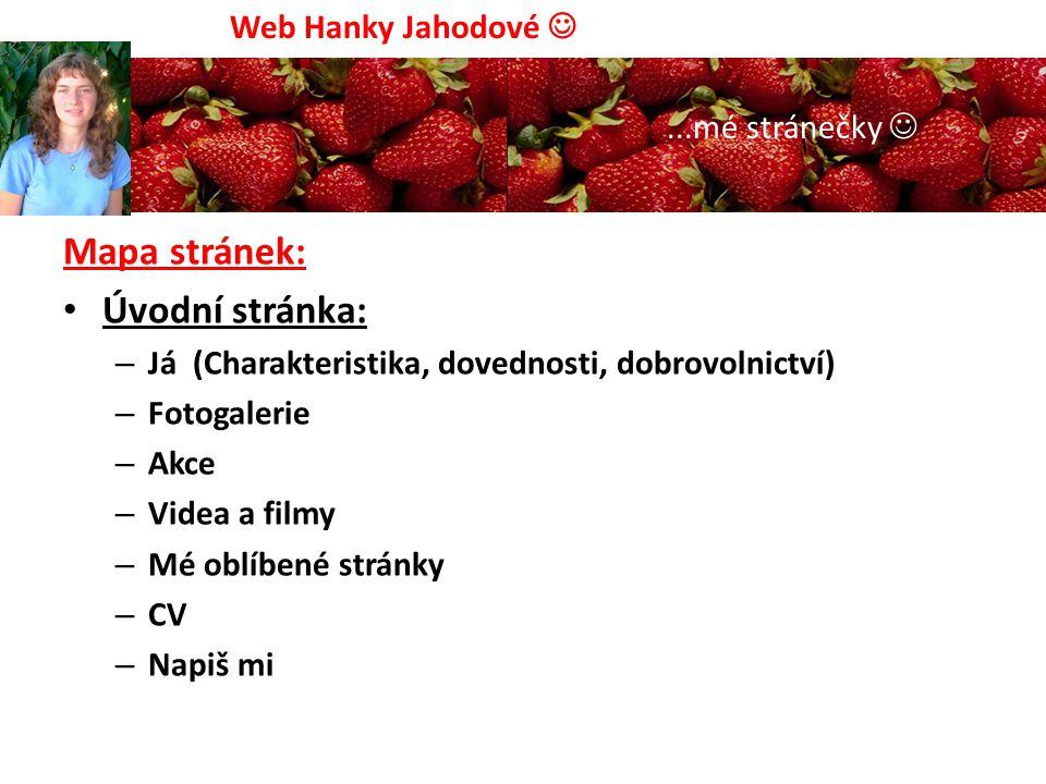 Mapa stránek: Úvodní stránka: – Já (Charakteristika, dovednosti, dobrovolnictví) – Fotogalerie – Akce – Videa a filmy – Mé oblíbené stránky – CV – Nap