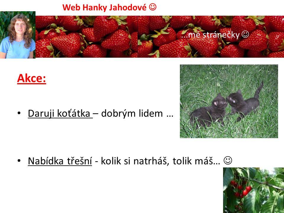 Akce: Daruji koťátka – dobrým lidem … Nabídka třešní - kolik si natrháš, tolik máš… Web Hanky Jahodové...mé stránečky