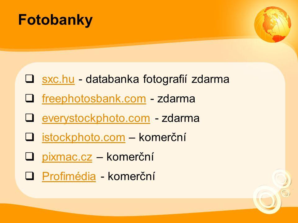 Fotobanky  sxc.hu - databanka fotografií zdarma sxc.hu  freephotosbank.com - zdarma freephotosbank.com  everystockphoto.com - zdarma everystockphoto.com  istockphoto.com – komerční istockphoto.com  pixmac.cz – komerční pixmac.cz  Profimédia - komerční Profimédia