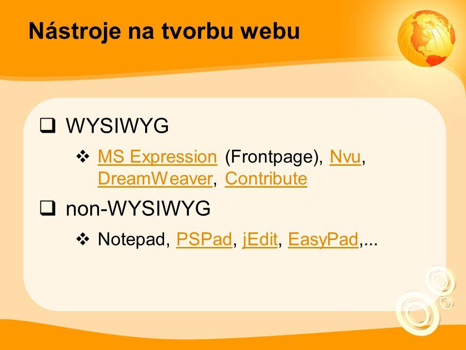 Nástroje na tvorbu webu  WYSIWYG  MS Expression (Frontpage), Nvu, DreamWeaver, Contribute MS ExpressionNvu DreamWeaverContribute  non-WYSIWYG  Notepad, PSPad, jEdit, EasyPad,...PSPadjEditEasyPad