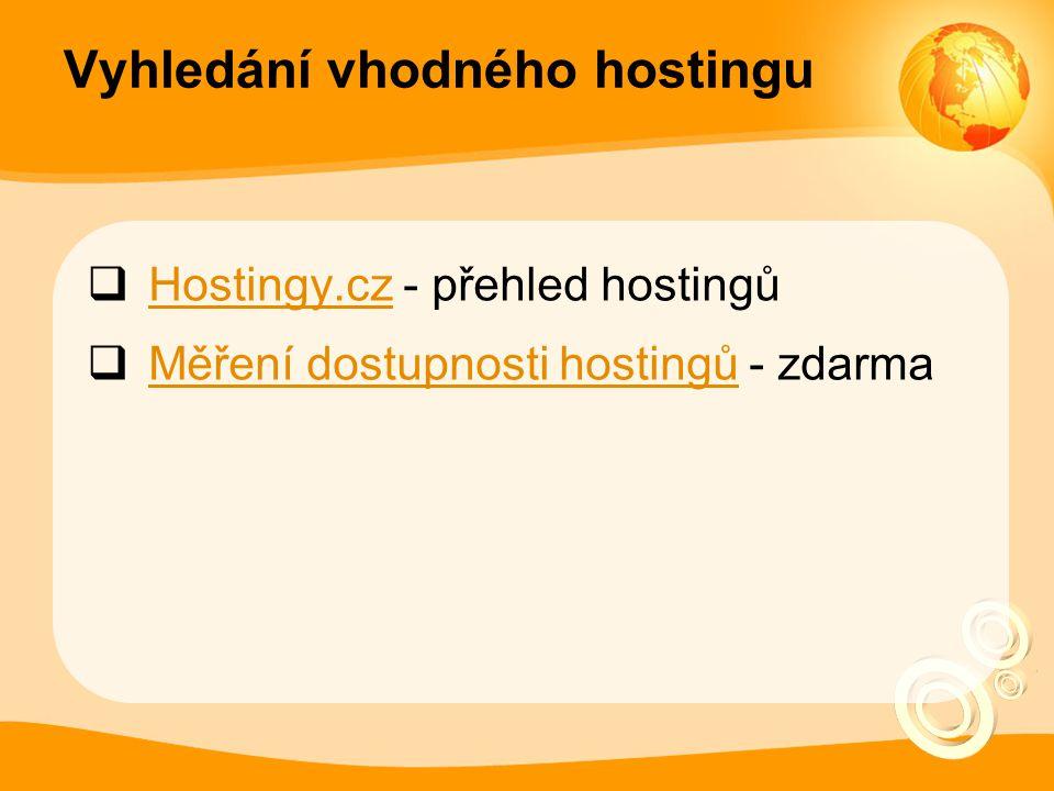 Vyhledání vhodného hostingu  Hostingy.cz - přehled hostingů Hostingy.cz  Měření dostupnosti hostingů - zdarma Měření dostupnosti hostingů
