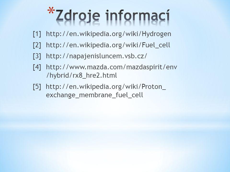 [1] http://en.wikipedia.org/wiki/Hydrogen [2] http://en.wikipedia.org/wiki/Fuel_cell [3]http://napajenisluncem.vsb.cz/ [4]http://www.mazda.com/mazdasp