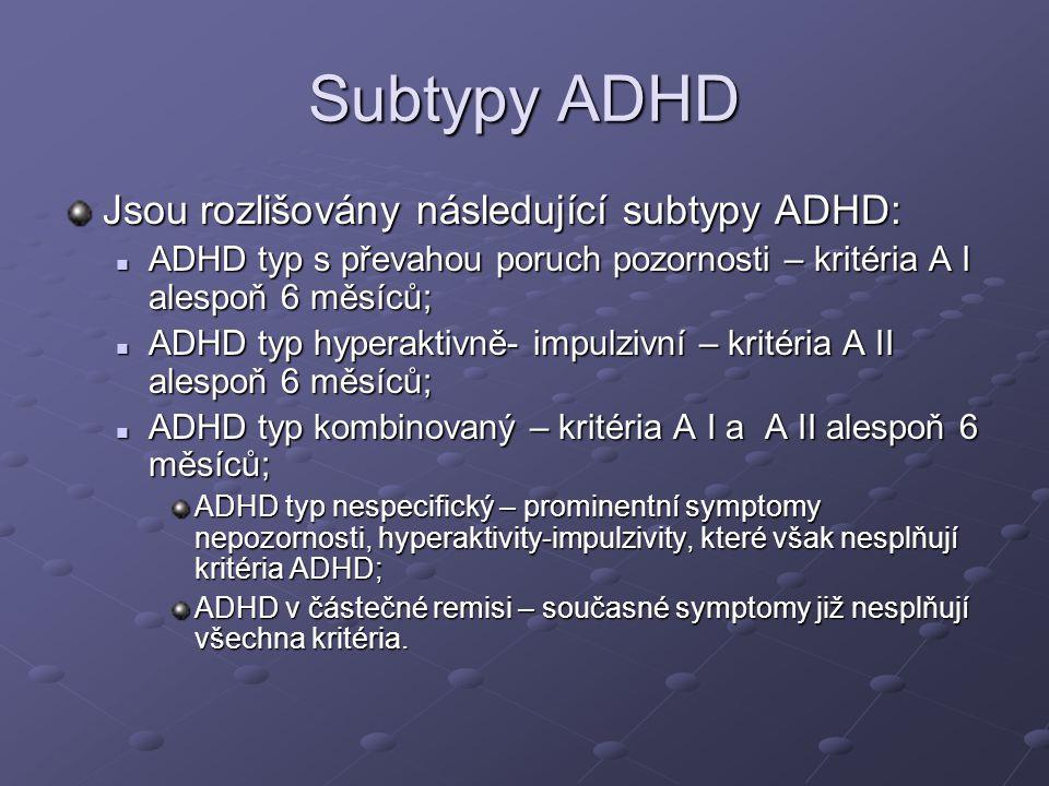 Subtypy ADHD Jsou rozlišovány následující subtypy ADHD: ADHD typ s převahou poruch pozornosti – kritéria A I alespoň 6 měsíců; ADHD typ s převahou por