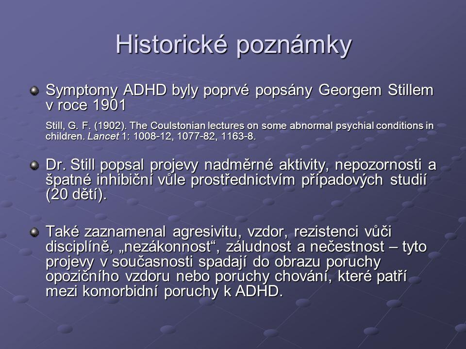 Historické poznámky Symptomy ADHD byly poprvé popsány Georgem Stillem v roce 1901 Still, G. F. (1902). The Coulstonian lectures on some abnormal psych