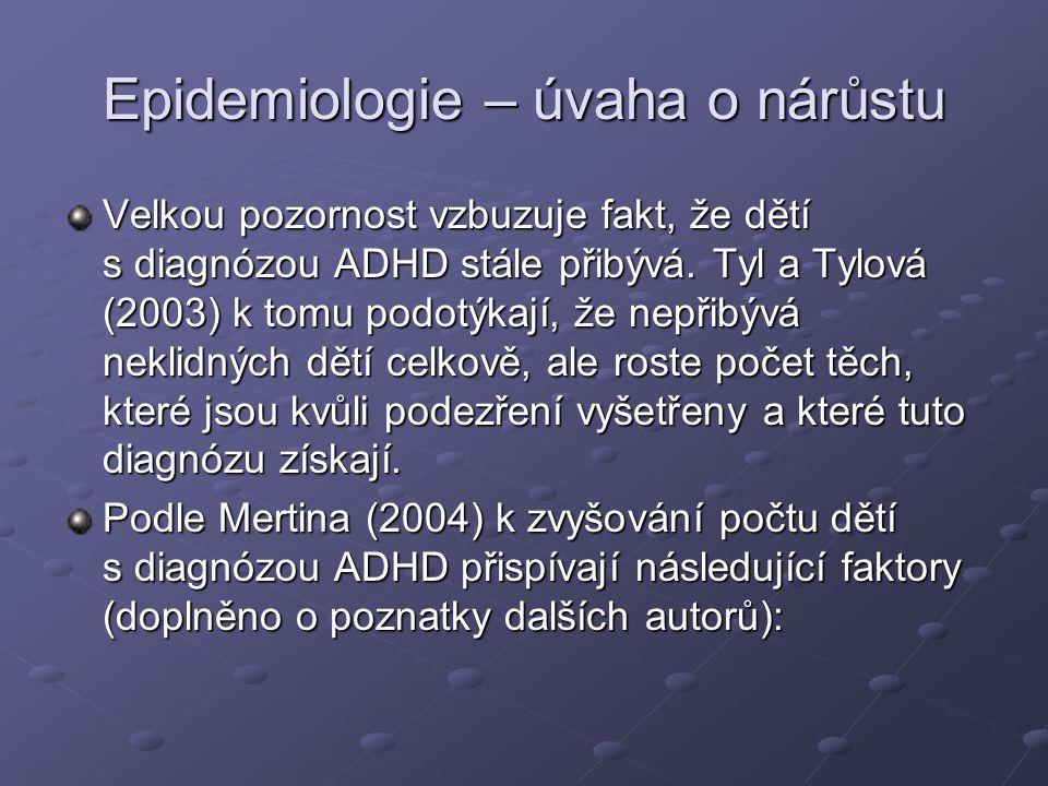 Epidemiologie – úvaha o nárůstu Velkou pozornost vzbuzuje fakt, že dětí s diagnózou ADHD stále přibývá. Tyl a Tylová (2003) k tomu podotýkají, že nepř