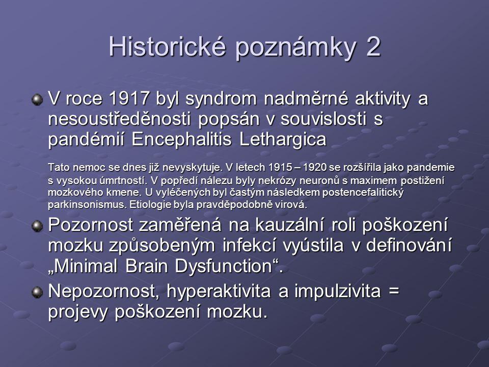 Historické poznámky 2 V roce 1917 byl syndrom nadměrné aktivity a nesoustředěnosti popsán v souvislosti s pandémií Encephalitis Lethargica Tato nemoc