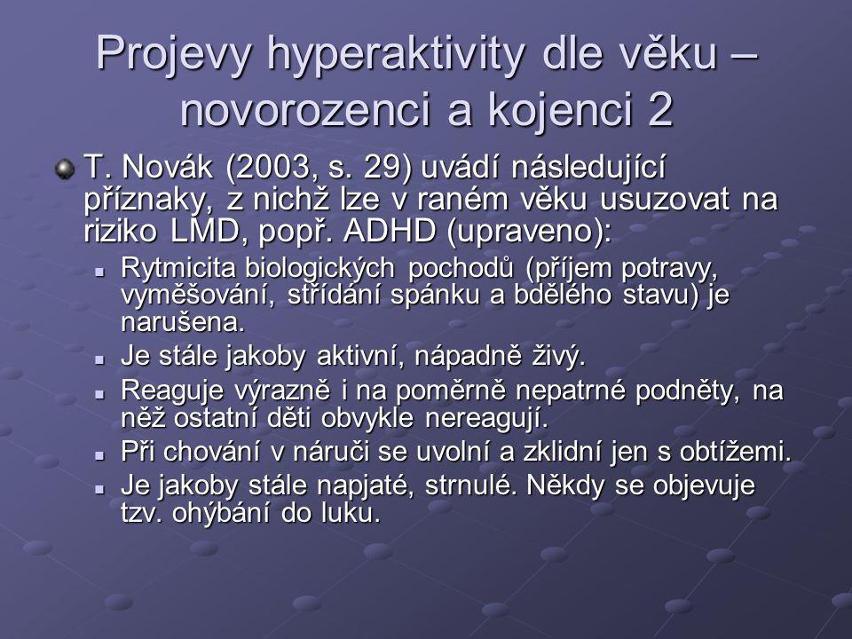 Projevy hyperaktivity dle věku – novorozenci a kojenci 2 T. Novák (2003, s. 29) uvádí následující příznaky, z nichž lze v raném věku usuzovat na rizik