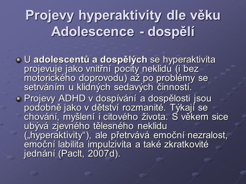 Projevy hyperaktivity dle věku Adolescence - dospělí U adolescentů a dospělých se hyperaktivita projevuje jako vnitřní pocity neklidu (i bez motorické