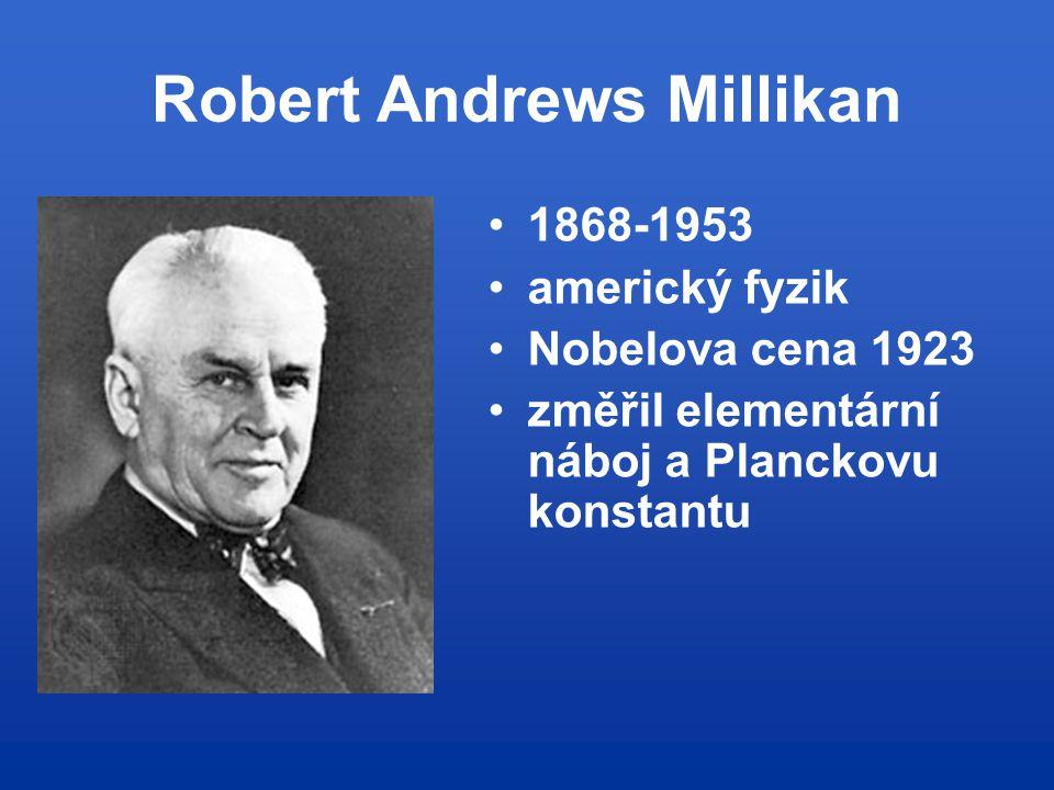 Robert Andrews Millikan 1868-1953 americký fyzik Nobelova cena 1923 změřil elementární náboj a Planckovu konstantu