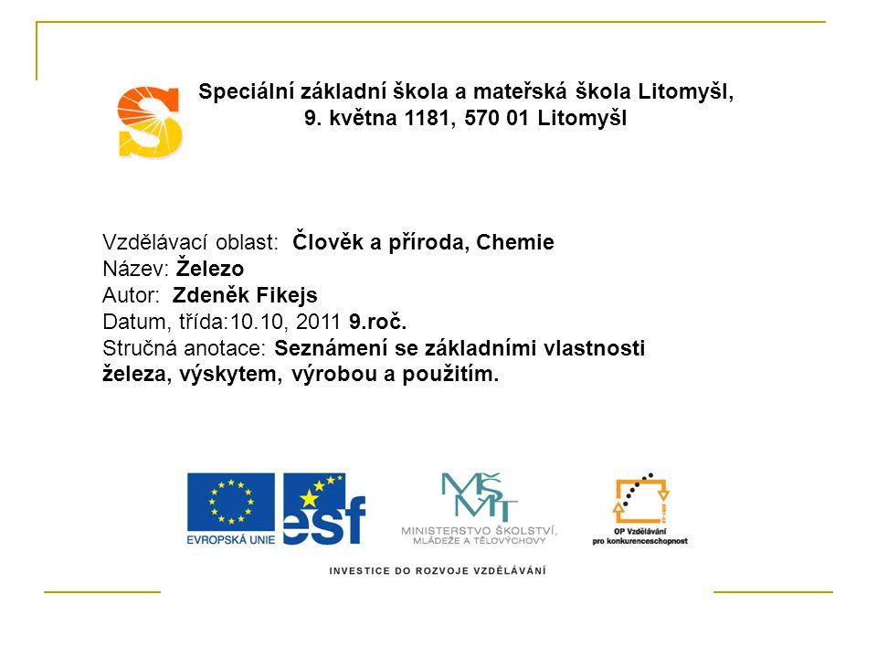 Vzdělávací oblast: Člověk a příroda, Chemie Název: Železo Autor: Zdeněk Fikejs Datum, třída:10.10, 2011 9.roč.