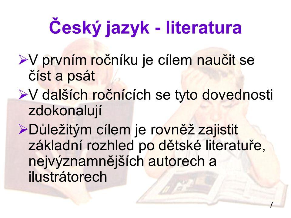 7 Český jazyk - literatura  V prvním ročníku je cílem naučit se číst a psát  V dalších ročnících se tyto dovednosti zdokonalují  Důležitým cílem je
