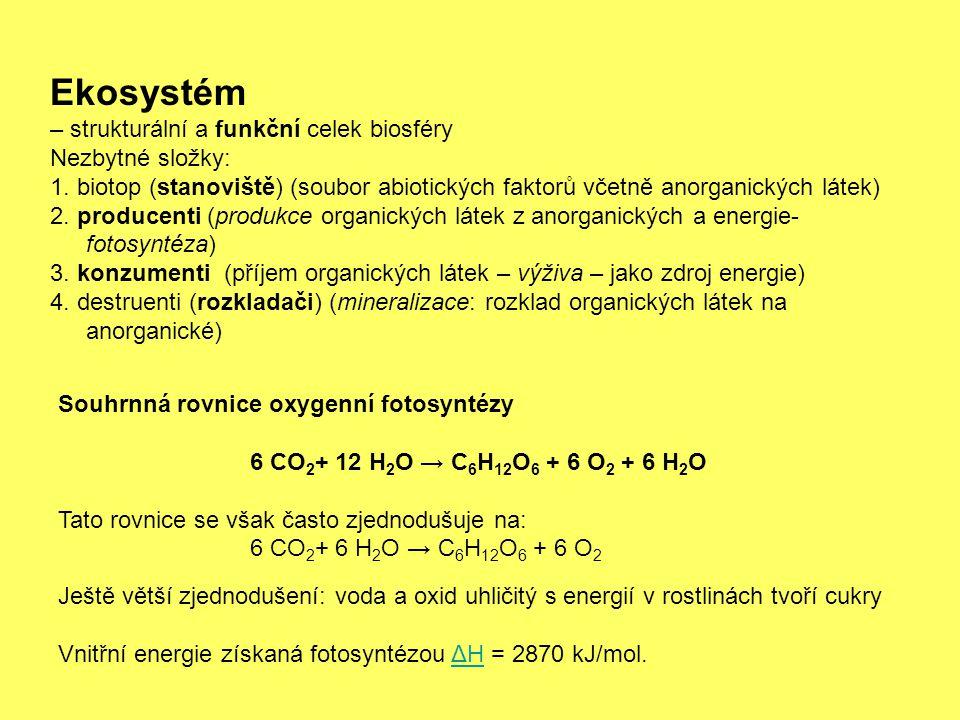 Ekosystém – strukturální a funkční celek biosféry Nezbytné složky: 1.