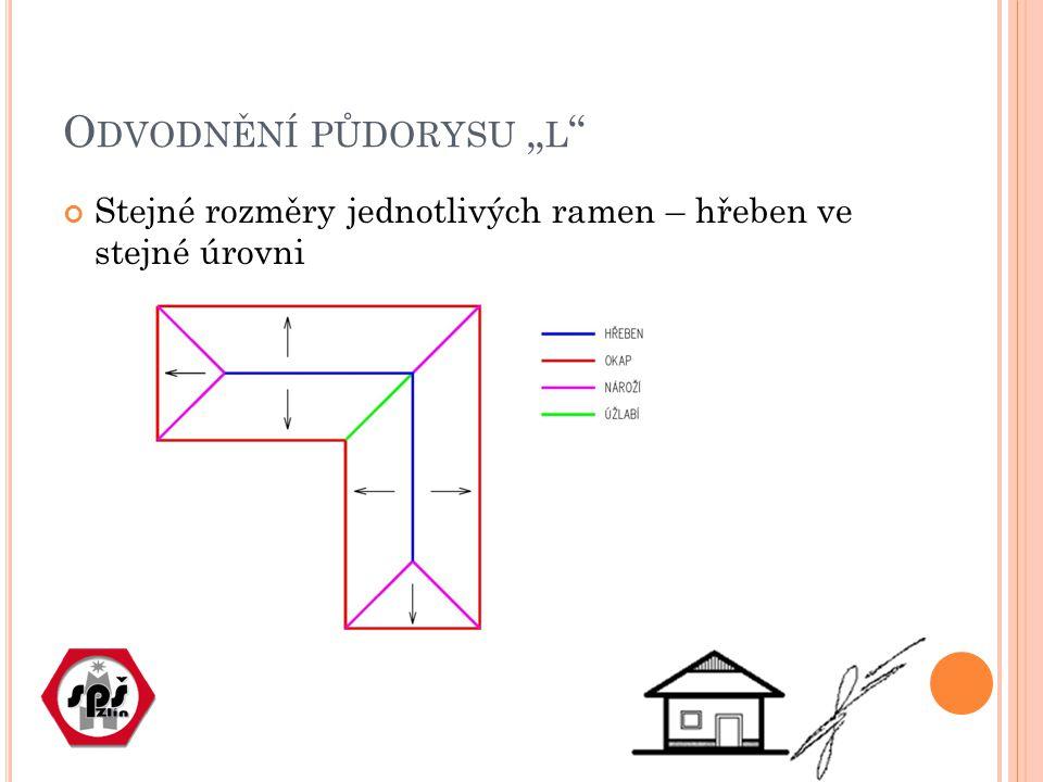 """O DVODNĚNÍ PŮDORYSU """" L Stejné rozměry jednotlivých ramen – hřeben ve stejné úrovni"""