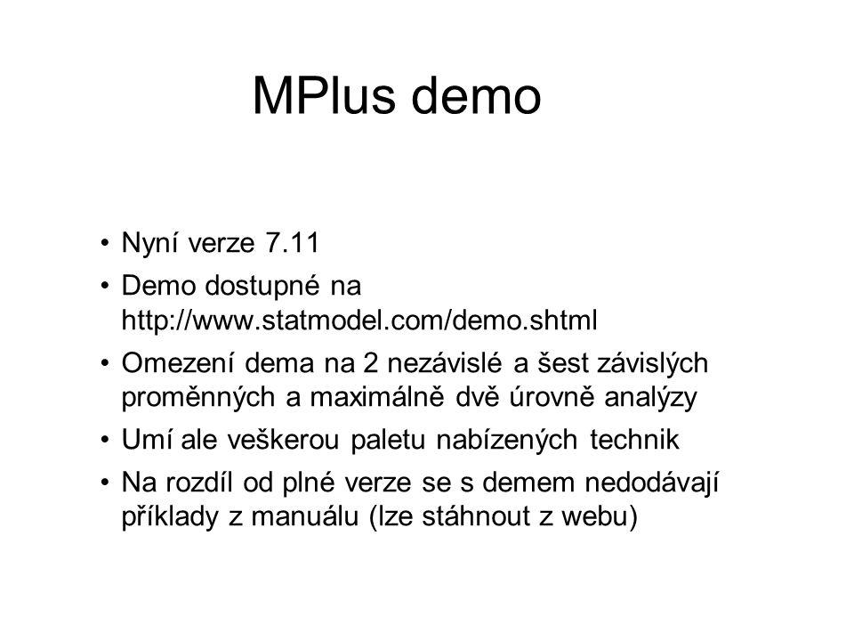 MPlus demo Nyní verze 7.11 Demo dostupné na http://www.statmodel.com/demo.shtml Omezení dema na 2 nezávislé a šest závislých proměnných a maximálně dv