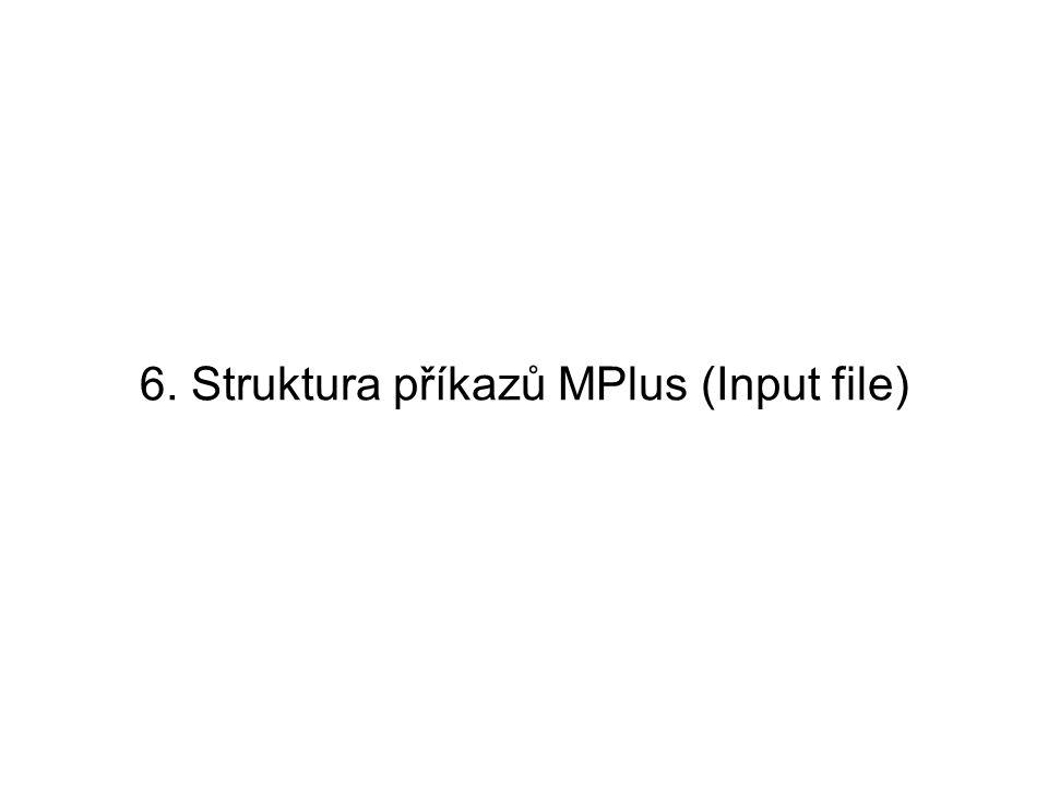 6. Struktura příkazů MPlus (Input file)