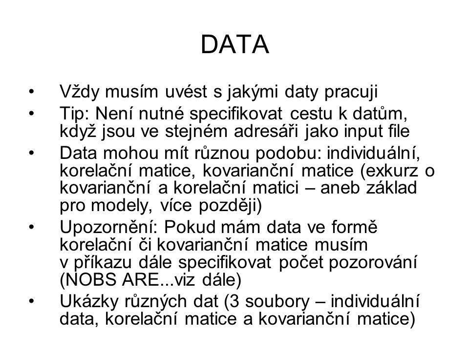 DATA Vždy musím uvést s jakými daty pracuji Tip: Není nutné specifikovat cestu k datům, když jsou ve stejném adresáři jako input file Data mohou mít r