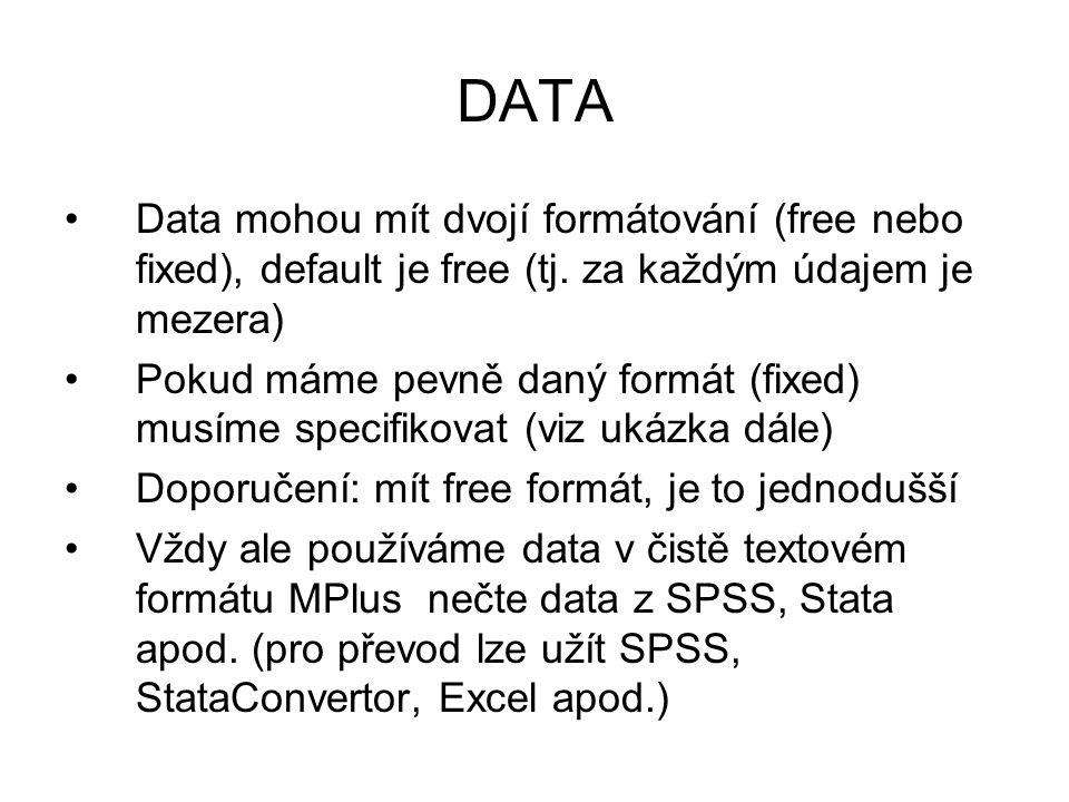 DATA Data mohou mít dvojí formátování (free nebo fixed), default je free (tj. za každým údajem je mezera) Pokud máme pevně daný formát (fixed) musíme
