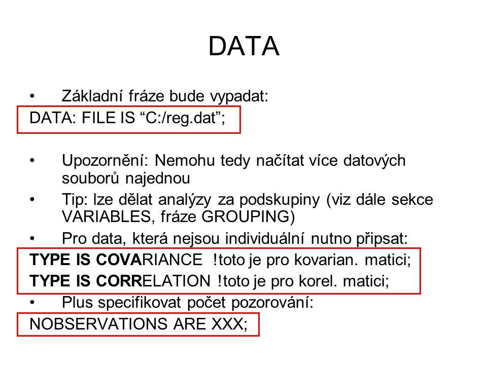 """DATA Základní fráze bude vypadat: DATA: FILE IS """"C:/reg.dat""""; Upozornění: Nemohu tedy načítat více datových souborů najednou Tip: lze dělat analýzy za"""