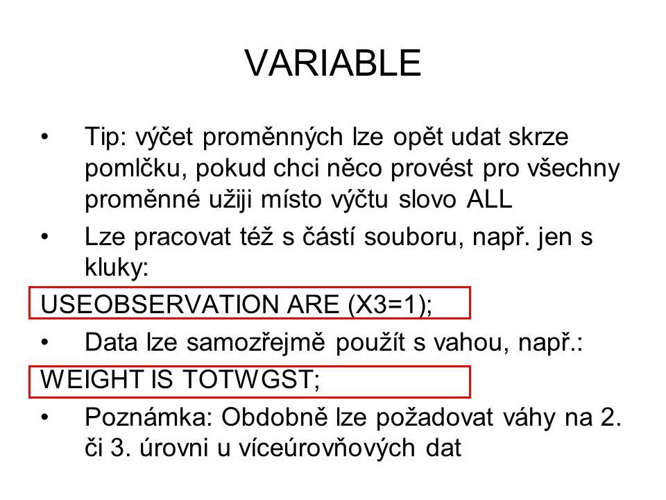 VARIABLE Tip: výčet proměnných lze opět udat skrze pomlčku, pokud chci něco provést pro všechny proměnné užiji místo výčtu slovo ALL Lze pracovat též
