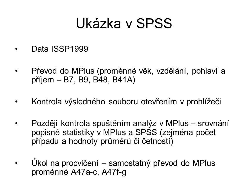 Ukázka v SPSS Data ISSP1999 Převod do MPlus (proměnné věk, vzdělání, pohlaví a příjem – B7, B9, B48, B41A) Kontrola výsledného souboru otevřením v pro