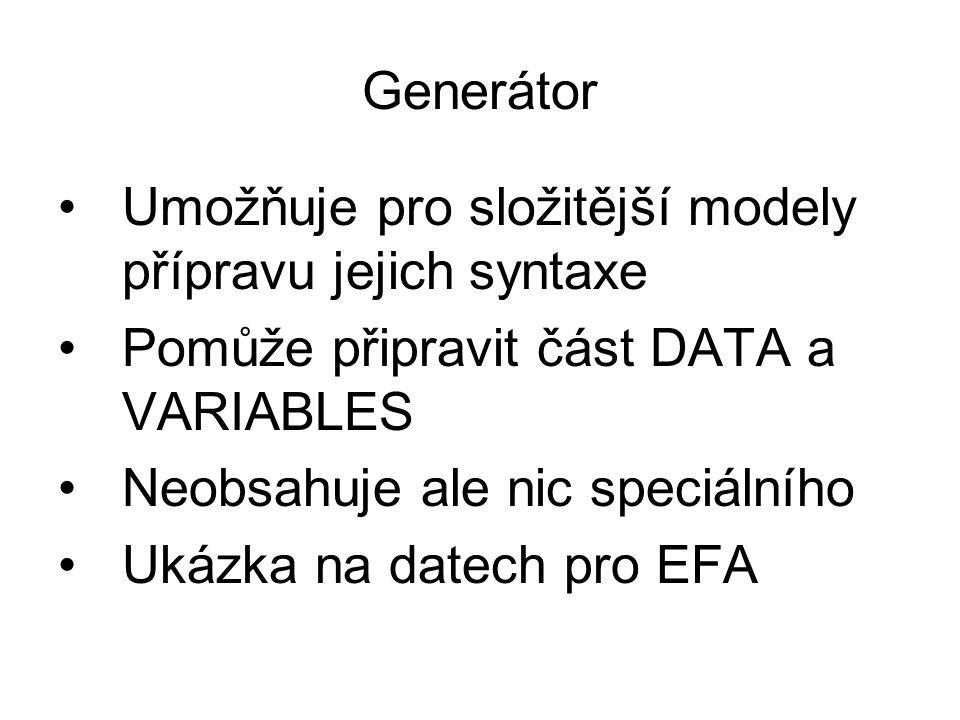 Generátor Umožňuje pro složitější modely přípravu jejich syntaxe Pomůže připravit část DATA a VARIABLES Neobsahuje ale nic speciálního Ukázka na datec
