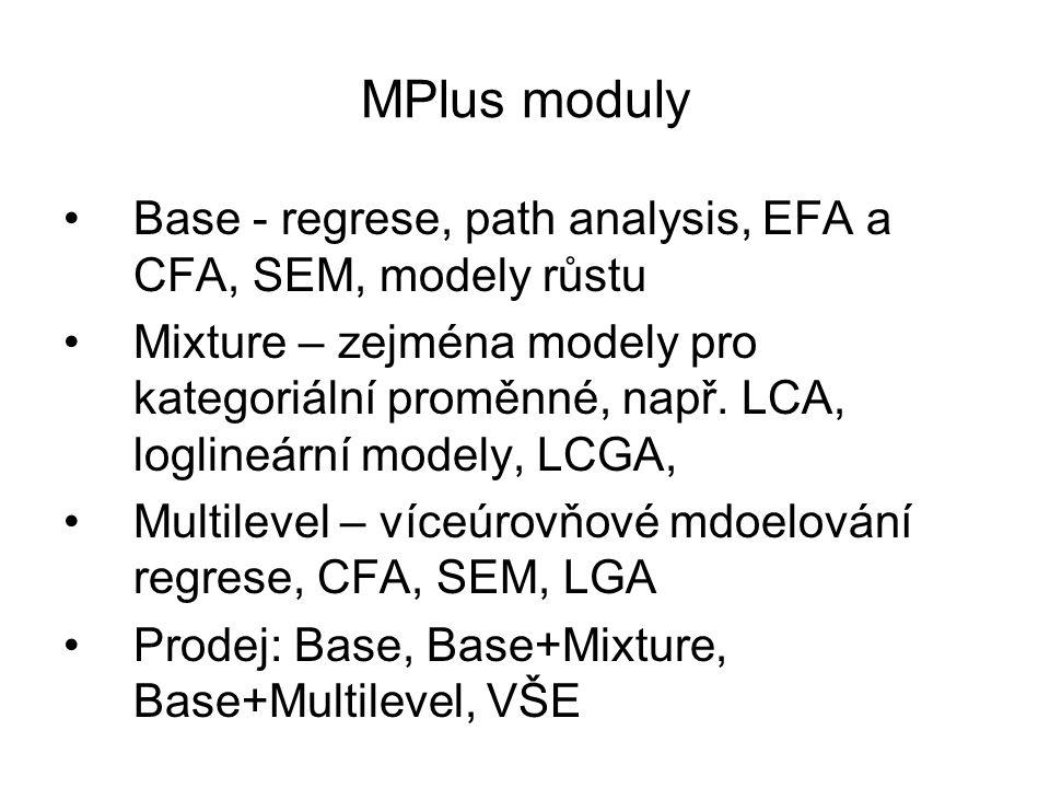 Explorační FA DATA: FILE IS spss_mplus2.dat; VARIABLE: names are preroz vlastnik pracuji tradice smrt autor; MISSING ARE ALL (-1); ANALYSIS: TYPE = EFA 1 4 !chci 1-4 faktory; OUTPUT: sampstat modindices standardized; Upozornění: MPlus defaultně ML, defaultně rotuje, nadto šikmo (jiná volba-nutno zadat) Srovnání s SPSS SAVEDATA: FILE IS output.sav; SAVE IS FSCORES !uložení fakrtorových skorů do dat;
