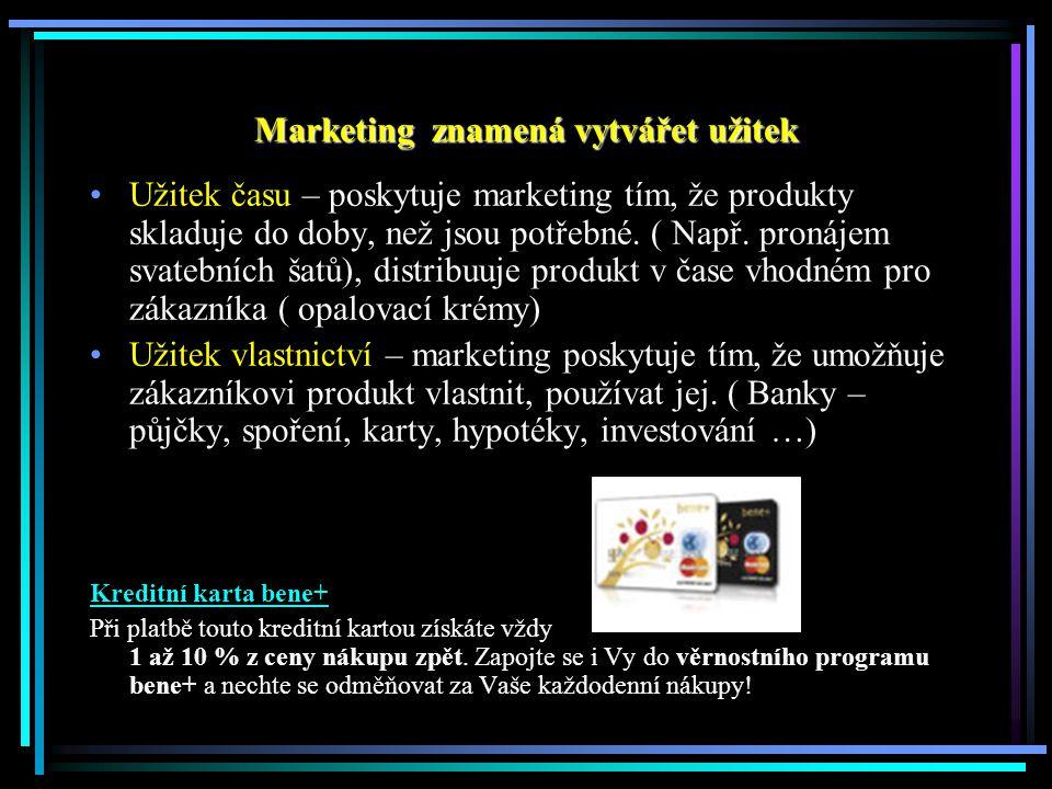 Marketing znamená vytvářet užitek Užitek času – poskytuje marketing tím, že produkty skladuje do doby, než jsou potřebné.