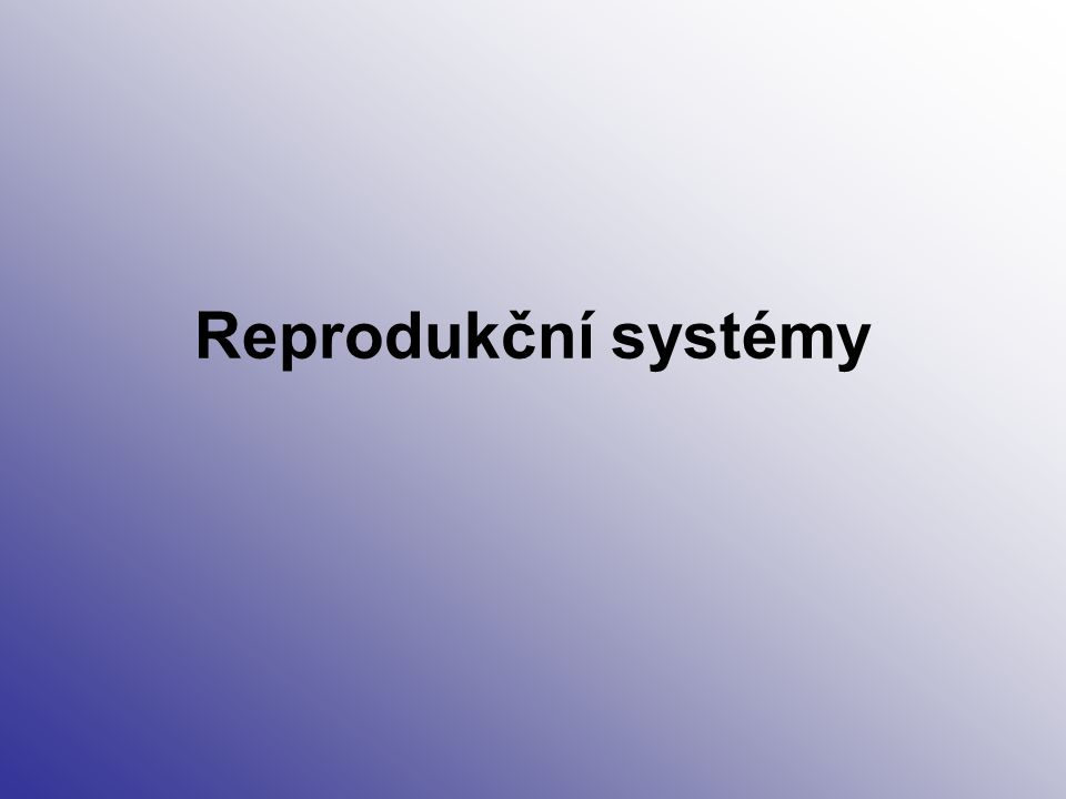 Reprodukční systémy