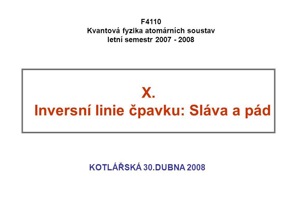 X. Inversní linie čpavku: Sláva a pád KOTLÁŘSKÁ 30.DUBNA 2008 F4110 Kvantová fyzika atomárních soustav letní semestr 2007 - 2008