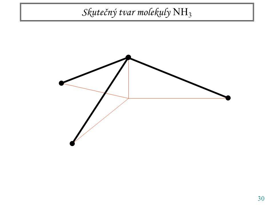 30 Skutečný tvar molekuly NH 3
