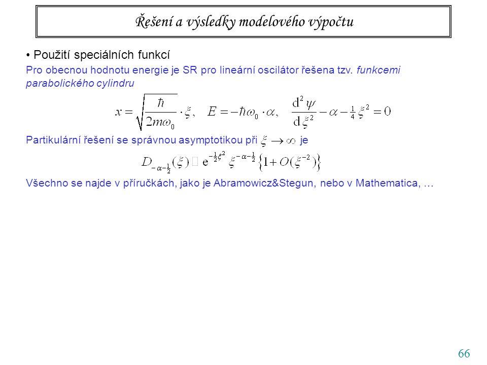 66 Řešení a výsledky modelového výpočtu Použití speciálních funkcí Pro obecnou hodnotu energie je SR pro lineární oscilátor řešena tzv.