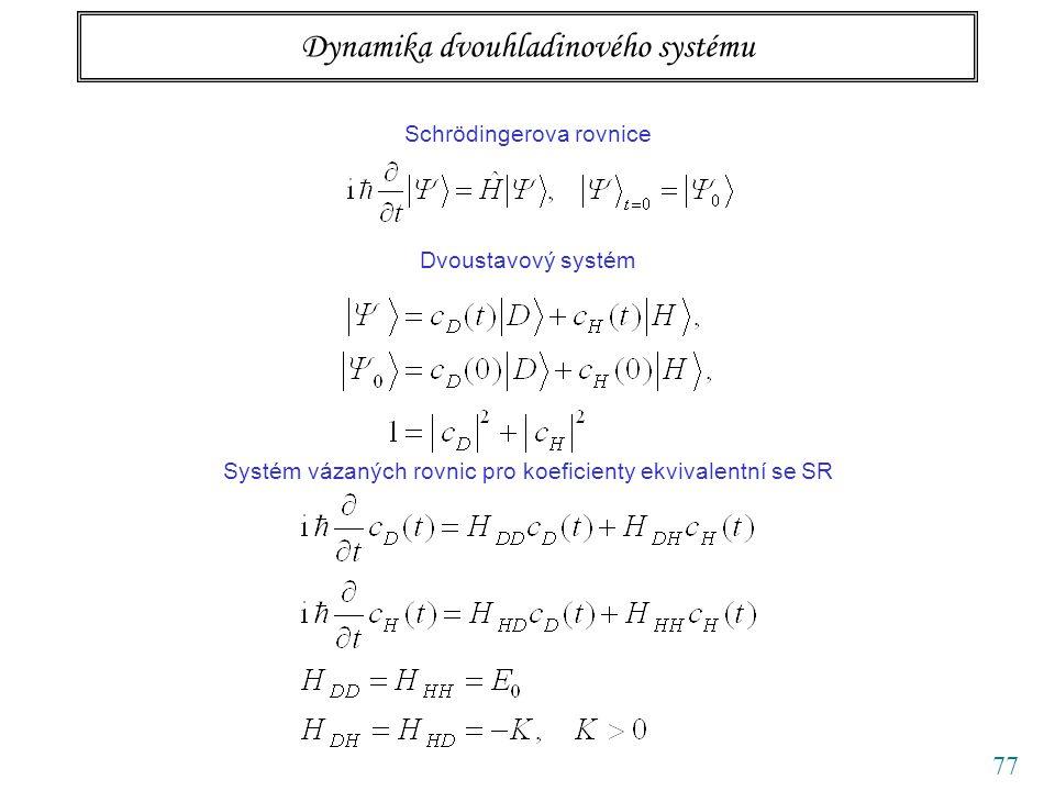 77 Dynamika dvouhladinového systému Schrödingerova rovnice Dvoustavový systém Systém vázaných rovnic pro koeficienty ekvivalentní se SR