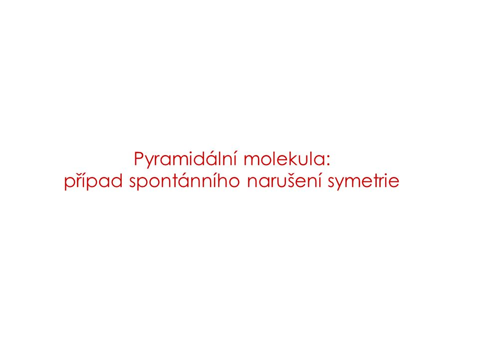 Pyramidální molekula: případ spontánního narušení symetrie