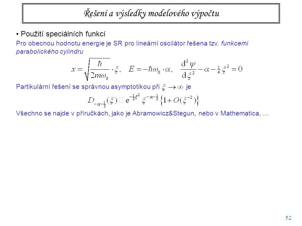 52 Řešení a výsledky modelového výpočtu Použití speciálních funkcí Pro obecnou hodnotu energie je SR pro lineární oscilátor řešena tzv.