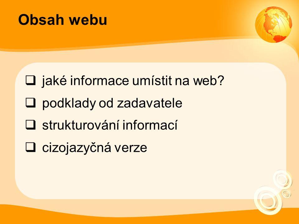Obsah webu  jaké informace umístit na web?  podklady od zadavatele  strukturování informací  cizojazyčná verze