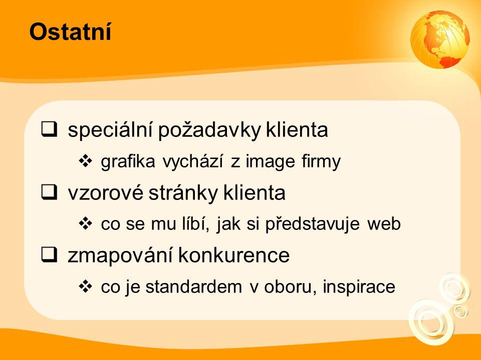Ostatní  speciální požadavky klienta  grafika vychází z image firmy  vzorové stránky klienta  co se mu líbí, jak si představuje web  zmapování ko