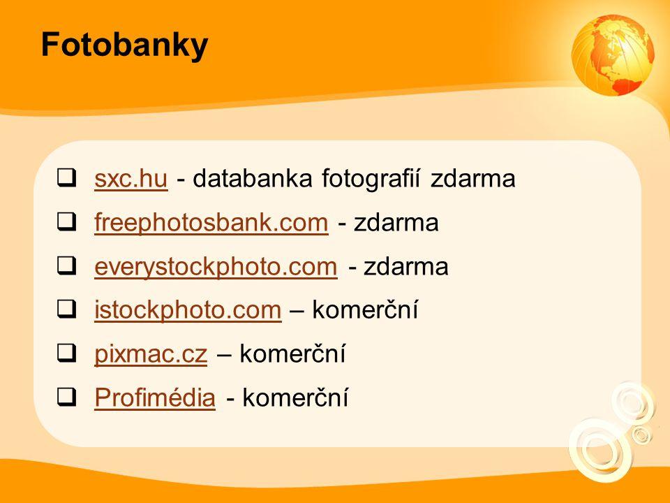 Fotobanky  sxc.hu - databanka fotografií zdarma sxc.hu  freephotosbank.com - zdarma freephotosbank.com  everystockphoto.com - zdarma everystockphot