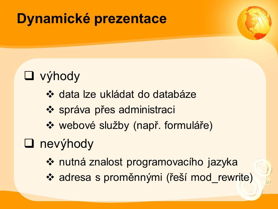 Dynamické prezentace  výhody  data lze ukládat do databáze  správa přes administraci  webové služby (např. formuláře)  nevýhody  nutná znalost p