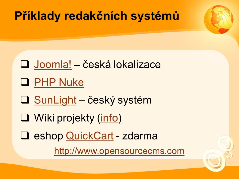 Příklady redakčních systémů  Joomla! – česká lokalizace Joomla!  PHP Nuke PHP Nuke  SunLight – český systém SunLight  Wiki projekty (info)info  e
