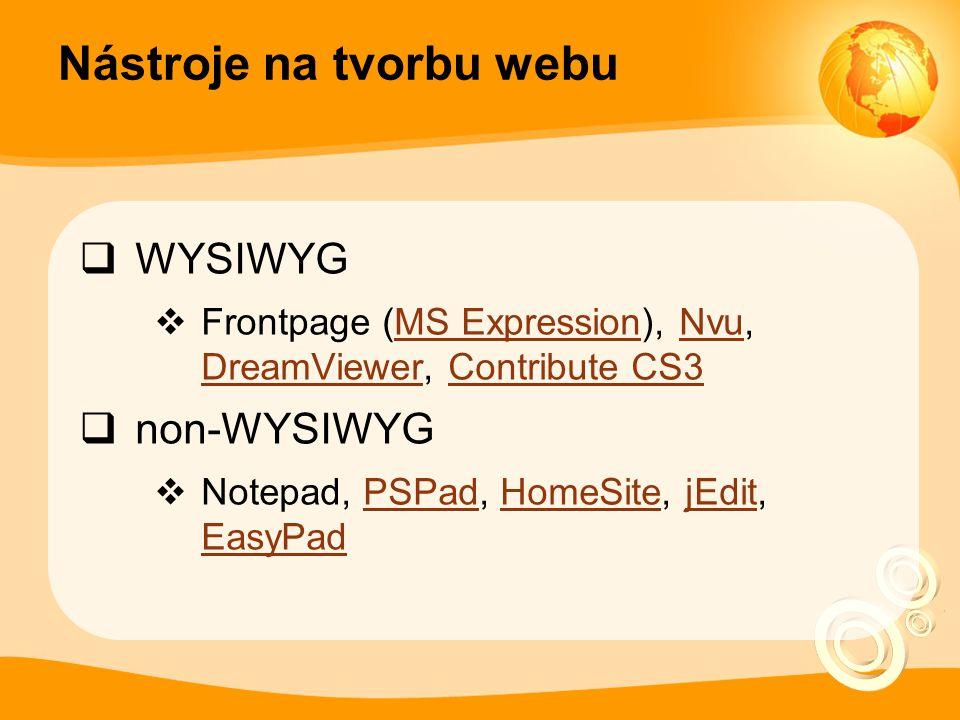 Nástroje na tvorbu webu  WYSIWYG  Frontpage (MS Expression), Nvu, DreamViewer, Contribute CS3MS ExpressionNvu DreamViewerContribute CS3  non-WYSIWY