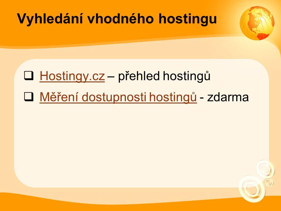 Vyhledání vhodného hostingu  Hostingy.cz – přehled hostingů Hostingy.cz  Měření dostupnosti hostingů - zdarma Měření dostupnosti hostingů