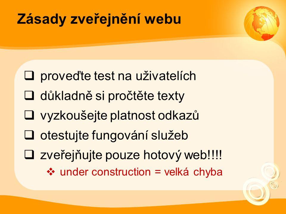Zásady zveřejnění webu  proveďte test na uživatelích  důkladně si pročtěte texty  vyzkoušejte platnost odkazů  otestujte fungování služeb  zveřej