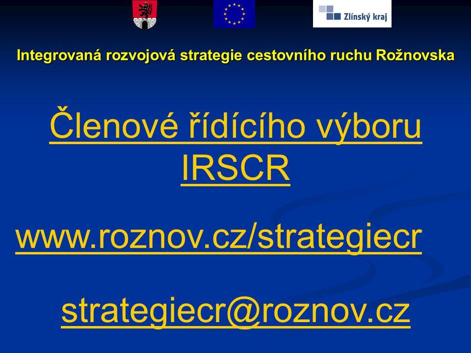 Členové řídícího výboru IRSCR www.roznov.cz/strategiecr strategiecr@roznov.cz Integrovaná rozvojová strategie cestovního ruchu Rožnovska