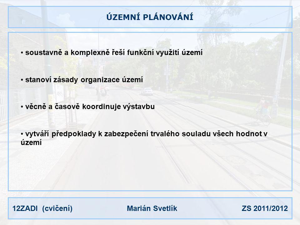 12ZADI (cvičení) Marián Svetlík ZS 2011/2012 ÚZEMNÍ PLÁNOVÁNÍ