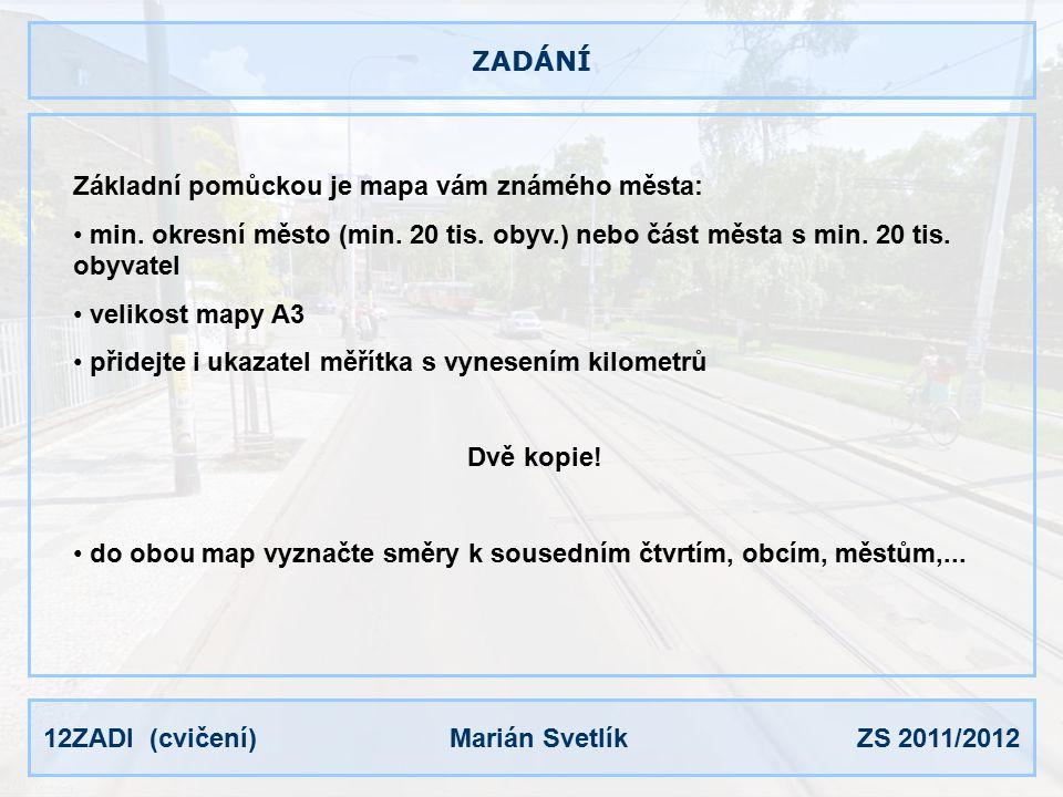 12ZADI (cvičení) Marián Svetlík ZS 2011/2012 MAPA 1 V mapě vybarvěte plochy dle funkce území: červená: bydlení (min.