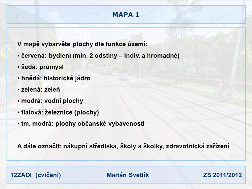 12ZADI (cvičení) Marián Svetlík ZS 2011/2012 MAPA 2 Vedení a označení silnic a řešení jejich zaústění do města: oranžově: nejvýznamnější komunikace žlutá: dopravně významné komunikace bílá (žádná): ostatní komunikace vedení linek MHD a označení zastávek vedení železničních tratí umístění autobusového nádraží a železniční stanice umístění parkovišť a garáží pěší zóny a cyklistické stezky