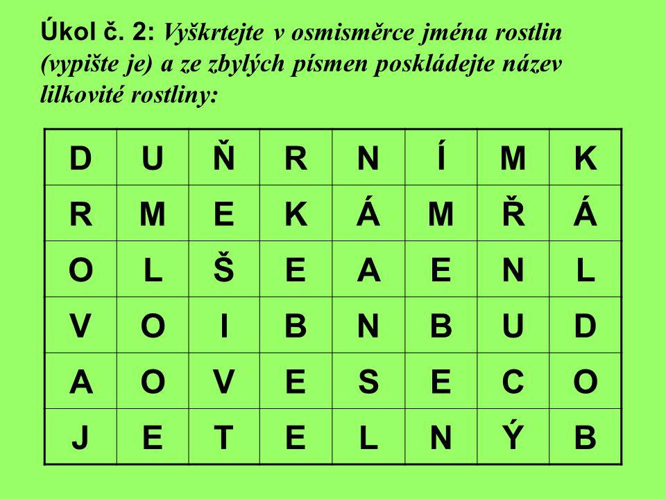 Úkol č. 2: Vyškrtejte v osmisměrce jména rostlin (vypište je) a ze zbylých písmen poskládejte název lilkovité rostliny: DUŇRNÍMK RMEKÁMŘÁ OLŠEAENL VOI