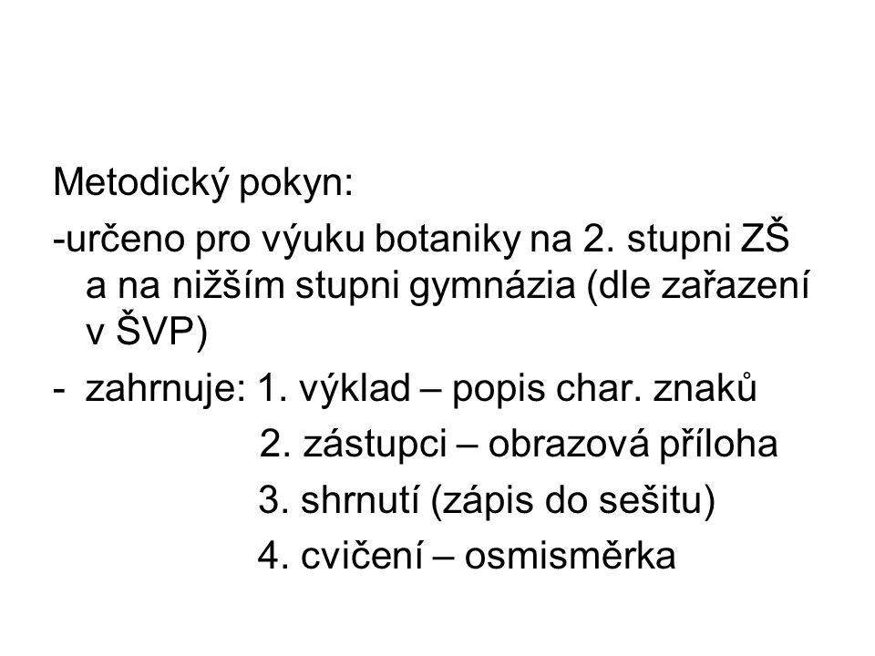 Metodický pokyn: -určeno pro výuku botaniky na 2. stupni ZŠ a na nižším stupni gymnázia (dle zařazení v ŠVP) -zahrnuje: 1. výklad – popis char. znaků