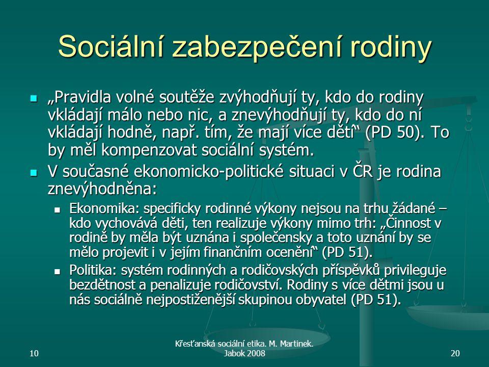 """10 Křesťanská sociální etika. M. Martinek. Jabok 200820 Sociální zabezpečení rodiny """"Pravidla volné soutěže zvýhodňují ty, kdo do rodiny vkládají málo"""